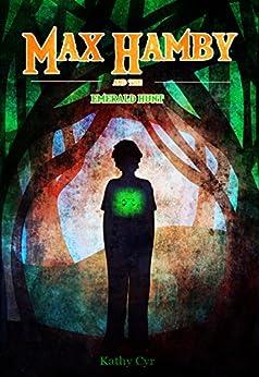 The Emerald Hunt: Max Hamby Book 2 by [Kathy Cyr]
