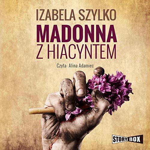Madonna z hiacyntem                   Autor:                                                                                                                                 Izabela Szylko                               Sprecher:                                                                                                                                 Alina Adamiec                      Spieldauer: 7 Std. und 40 Min.     Noch nicht bewertet     Gesamt 0,0