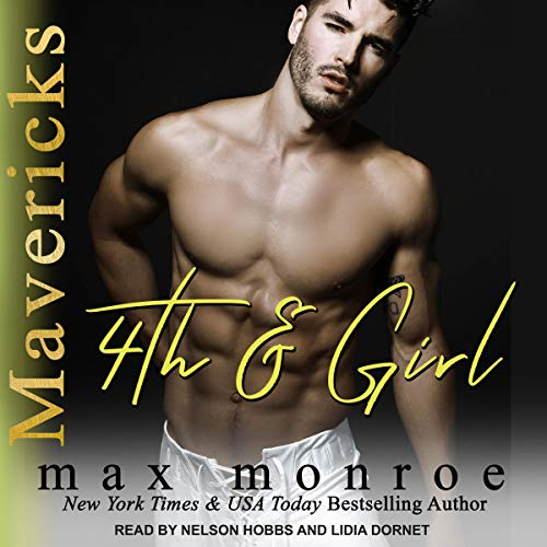 4th and Girl     Mavericks Tackle Love Series, Book 4               By:                                                                                                                                 Max Monroe                               Narrated by:                                                                                                                                 Lidia Dornet,                                                                                        Nelson Hobbs                      Length: 6 hrs and 13 mins     36 ratings     Overall 4.7