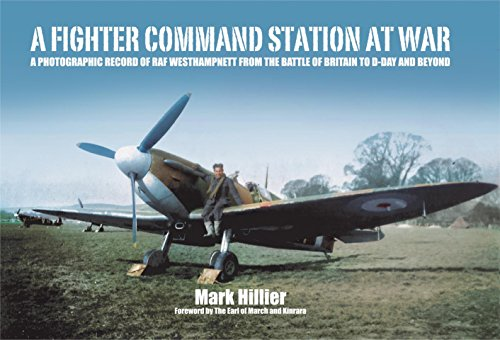 A Fighter Command Station at War: A Photographic Record of RAF Westhampnett from the Battle of Britain to D-Day and Beyond (English Edition)