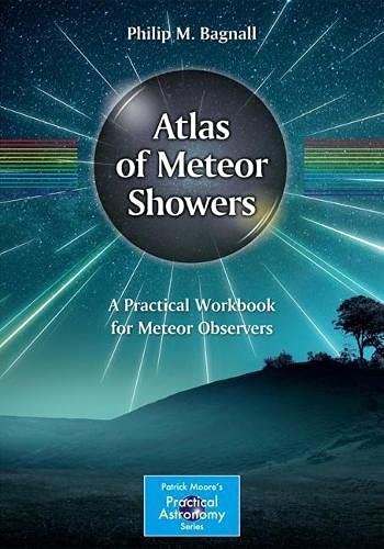 Atlas of Meteor Showers: A Practical Workbook for Meteor Observers (The Patrick Moore Practical Astronomy Series)