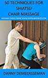 50 Techniques for Shiatsu Chair Massage (Massage Series from www.learnandenjoy.com Book 1)