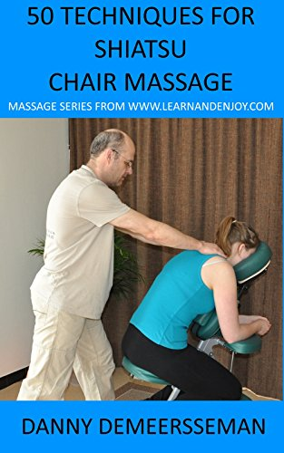 50 Techniques for Shiatsu Chair Massage (Massage Series from www.learnandenjoy.com Book 1)