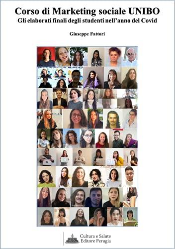Corso di Marketing sociale UNIBO: Gli elaborati finali degli studenti nell'anno del Covid (Italian Edition)