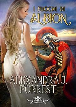 I fuochi di Albion: (Collana Literary Romance) di [Alexandra J. Forrest]