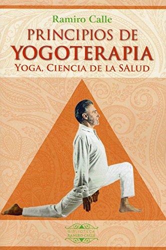 PRINCIPIOS DE YOGOTERAPIA. YOGA, CIENCIA DE LA SALUD (Biblioteca Ramiro Calle)