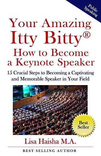 Your Amazing Itty Bitty How To Become A Keynote Speaker: 15 crucial special steps to becoming a captivating and memorable speaker in your field