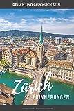 Zürich Erinnerungen: Zürich Reiseführer zum Selberschreiben. 120 Seiten starkes unliniertes blanko Notizbuch, Tagebuch oder Fotobuch. (German Edition)