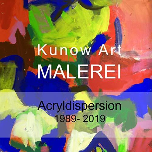 Kunow Art Malerei: Acryldispersion 1988 - 2019