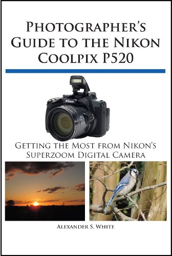 Photographer's Guide to the Nikon Coolpix P520 (English Edition)