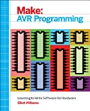 Make: AVR Programming: Learning to Write Software for Hardware (Make: Technology on Your Time) - Elliot Williams