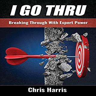I Go Thru: Breaking Through with Expert Power                   By:                                                                                                                                 Chris Harris                               Narrated by:                                                                                                                                 Chris Harris                      Length: 3 hrs and 58 mins     1 rating     Overall 5.0
