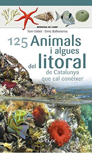 125 Animals I Algues Del Litoral De Catalunya (Miniguia de camp)