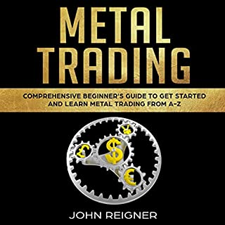 Metal Trading: Comprehensive Beginner's Guide to Get Started and Learn Metal Trading from A-Z audiobook cover art