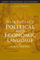 Shakespeare's Political and Economic Language (Arden Shakespeare Dictionaries)