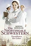Die Nightingale-Schwestern: Freundinnen fürs Leben. Roman (Nightingales-Reihe, Band 1)