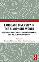 Language Diversity in the Sinophone World: Historical Trajectories, Language Planning, and Multilingual Practices (Routledge Studies in Sociolinguistics)