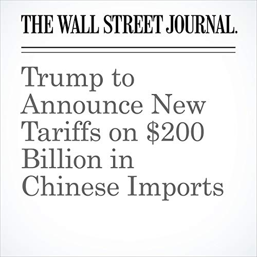 Trump to Announce New Tariffs on $200 Billion in Chinese Imports copertina