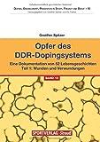 Opfer des DDR-Dopingsystems. Teil 1: Eine Dokumentation von 52 Lebensgeschichten. Teil 1: Wunden und Verwundungen (Doping, Enhancement, Prävention in Sport,...