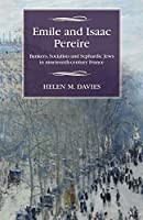 Emile and Isaac Pereire: Bankers, Socialists and Sephardic Jews in Nineteenth-Century France (Studies in Modern French History)