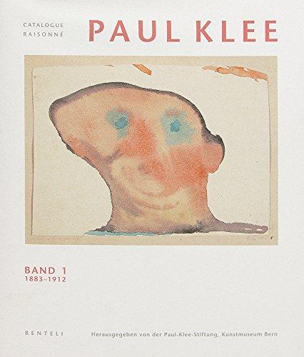 PAUL KLEE Catalogue Raisonne: Band 1, 1883-1912 [Catalogue Raisonné, Catalogue Raisonne, Catalog Raisonnee, Complete Works]