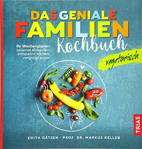 Das geniale Familienkochbuch vegetarisch: Ihr Wochenplaner: saisonal einkaufen, entspannt kochen, vergnügt essen
