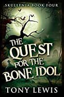 The Quest for the Bone Idol: Premium Hardcover Edition