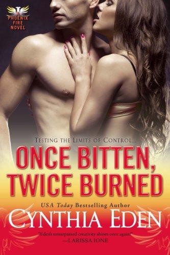Once Bitten Twice Burned Phoenix Fire Book 2 Kindle Edition By Eden Cynthia Romance Kindle Ebooks Amazon Com