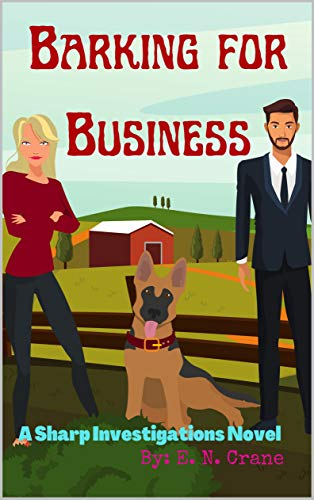 Barking for Business (Sharp Investigations, Cozy Canine Chronicles Book 1) by [E. N.  Crane]