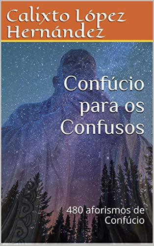 Confúcio para os Confusos: 480 aforismos de Confúcio
