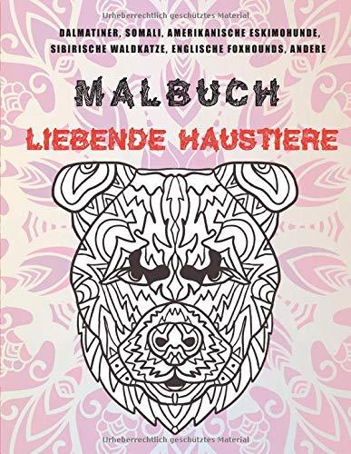 Liebende Haustiere - Malbuch - Dalmatiner, Somali, amerikanische Eskimohunde, Sibirische Waldkatze, englische Foxhounds, andere