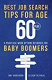 Best Job Search Tips for Age 60-Plus: A Practical Work Options Resource For Baby Boomers