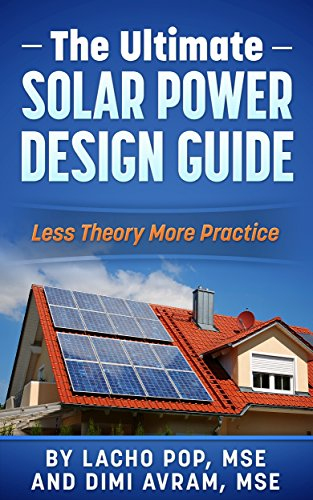 Amazon Com The Ultimate Solar Power Design Guide Less Theory More Practice The Missing Guide For Proven Simple Fast Sizing Of Solar Electricity Systems For Your Home Or Business Ebook Pop Mse Lacho