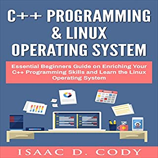 C++ and Linux Operating System 2 Bundle Manuscript Essential Beginners Guide on Enriching Your C++ Programming Skills and Learn the Linux Operating System audiobook cover art