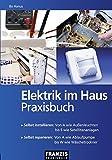 Elektrik im Haus - Praxisbuch | Selbst installieren: Von A wie Außenleuchten bis S wie Satellitenanlagen | Selbst reparieren: Von A wie Ablaufpumpe bis W wie Wäschetrockner (DO IT!)