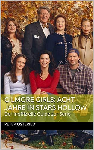GILMORE GIRLS: Acht Jahre in Stars Hollow: Der inoffizielle Guide zur Serie