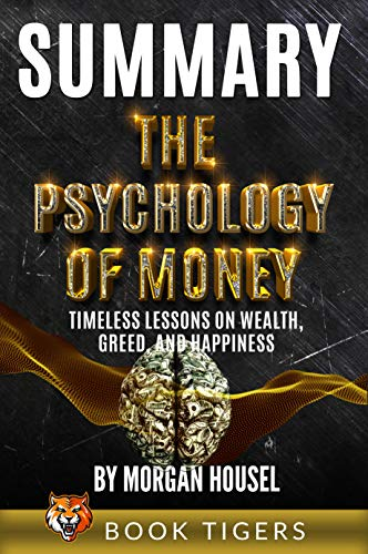 Summary of The Psychology of Money: Timeless Lessons on Wealth, Greed, and Happiness by Morgan Housel (Book Tigers Self Help and Success Summaries) (English Edition)