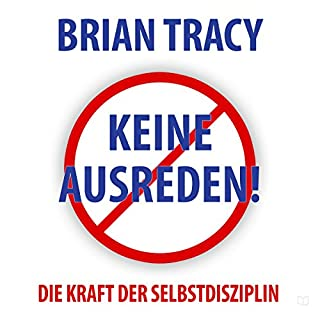 Keine Ausreden!: Die Kraft der Selbstdisziplin (Dein Erfolg) [No excuses !: The Power of Self-Discipline (Your Success)]                   De :                                                                                                                                 Brian Tracy                               Lu par :                                                                                                                                 Uwe Daufenbach                      Durée : 8 h et 42 min     Pas de notations     Global 0,0