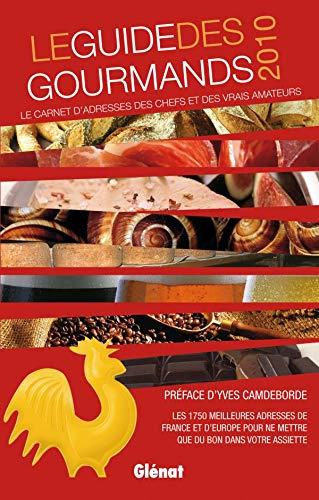 Le guide des gourmands 2010: Le carnet d'adresses des chefs et des vrais amateurs