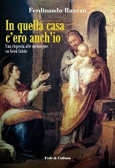 In quella casa c'ero anch'io (Collana Spirituale Vol. 1) (Italian Edition) por [Ferdinando Rancan, Flavio Roberto Carraro]