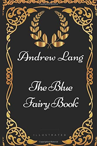 The Blue Fairy Book: By Andrew Lang - Illustrated 1521915326 Book Cover