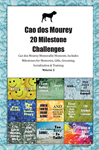 Cao dos Mourey 20 Milestone Challenges Cao dos Mourey Memorable Moments.Includes Milestones for Memories, Gifts, Grooming, Socialization & Training Volume 2