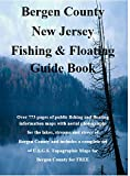 Bergen County New Jersey Fishing & Floating Guide Book: Complete fishing and floating information for Bergen County New Jersey (New Jersey Fishing & Floating Guide Books Book 1)