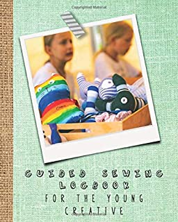 Guided sewing logbook for the young creative: Large sewing journal for the young sewing lover, aspiring designer, creative or artist to record project ... creating sock puppets cover art design