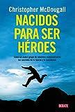 Nacidos para ser héroes: Cómo un audaz grupo de...