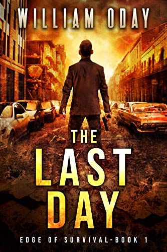 The Last Day: A Post-Apocalyptic Survival Thriller (Edge of Survival Book 1) by [William Oday]