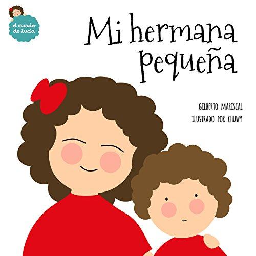 Mi hermana pequeña: un libro ilustrado para niños sobre la convivencia entre hermanas (El mundo de Lucía nº 3)
