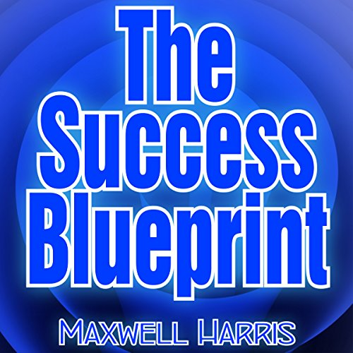 The Success Blueprint - Achieve Your Dreams by Organizing Your Plan audiobook cover art