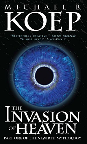 The Invasion of Heaven: Part One of the Newirth Mythology