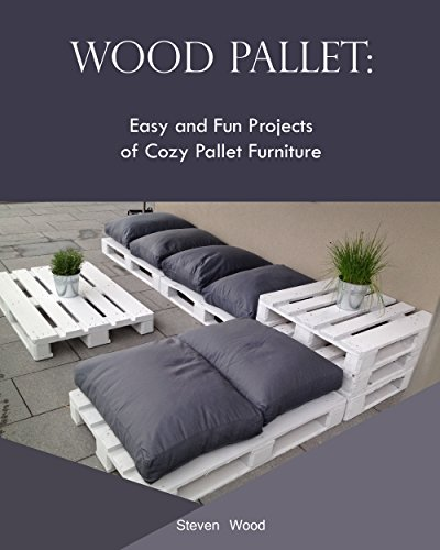 Wood Pallet: Easy and Fun Projects of Cozy Pallet Furniture (English Edition)